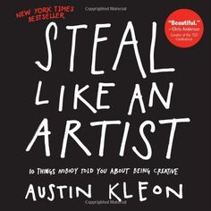 Steal Like an Artist: 10 Things Nobody Told You About Being Creative  by Austin Kleon, $8.76