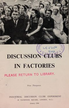 'Discussion Clubs in Factories' published by the Industrial Discussion Clubs Experiment, 1944.