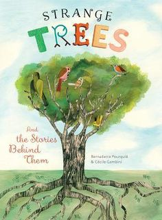 """""""Strange Trees: And the Stories Behind Them"""", Bernadette Pourquié (ill. by Cécile Gambini) 2016"""