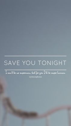 Save You Tonight // One Direction // ctto: @stylinsonphones (on Twitter)
