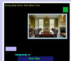 Dining Room Colors With White Trim 141459 - The Best Image Search