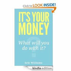 Amazon.com: It's Your Money: What Will You Do With It? eBook: Eric Williams, Kelsey Williams: Kindle Store