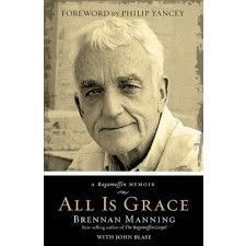 """All Is Grace: A Ragamuffin Memoir.  It has been 20 years since the publication of The Ragamuffin Gospel, a book many claim as the shattering of God's grace into their lives. Since that time, Brennan Manning has been dazzlingly faithful in preaching and writing variations on that singular them - """"Yes, Abba is very fond of you."""""""
