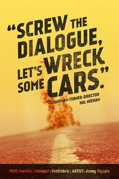 """""""Screw the dialogue, let's wreck some cars"""" Stuntman turned director, Hal Neeham – featuring the KanKin typeface from FontFabric – Art by Jenny Vignola #typography #fontspiration #fonts"""