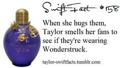 so if you meet her make sure your wearing any of Taylor's perfumes!