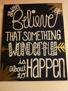 """DIY Canvas Art Quote for my college apartment! """"Always believe that something wonderful is about to happen""""."""