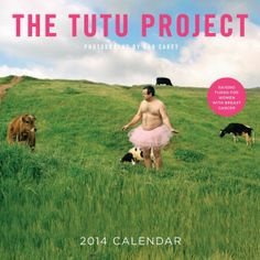 2014 The Tutu Project Wall Calendar. When photographer Bob Carey's wife, Linda, was diagnosed with breast cancer in 2003, he decided to take action in an unconventional way. He dedicated his series of distinctive self-portraits—in which he wears a frilly pink tutu—to helping raise awareness.