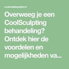 Overweeg je een CoolSculpting behandeling? Ontdek hier de voordelen en mogelijkheden van CoolSculpting. Veilig, snel en effectief. Ontdek het zelf! Cool Sculpting