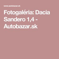 Fotogaléria: Dacia Sandero 1,4 - Autobazar.sk
