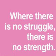 No struggle, no strength