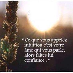 """""""Ce que vous appelez intuition, c'est votre âme qui vous parle, alors faites lui confiance."""":"""