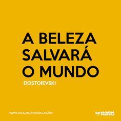 """""""A beleza salvará o mundo"""" Dostoievski - www.encadreeposters.com.br"""