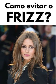 como evitar o frizz no cabelo. cabelo rebelde. cabelo arrepiado. como acabar com o frizz. cabelo com frizz. como disciplinar os cabelos.