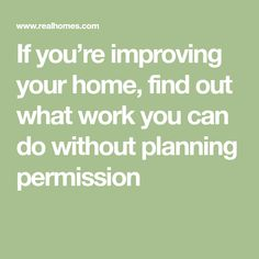 If you're improving your home, find out what work you can do without planning permission Planning Permission, You Can Do, Dreaming Of You, Improve Yourself, Advice, How To Plan, Garden, Kitchens, Backyard