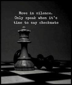 Move in silence. Only speak when its time to say checkmate. – Maya Megges Move in silence. Only speak when its time to say checkmate. Move in silence. Only speak when its time to say checkmate. Karma Quotes, Wise Quotes, Reality Quotes, Words Quotes, Inspirational Quotes, Sayings, Bad Luck Quotes, New Year Motivational Quotes, Qoutes