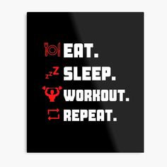 'Eat Sleep Workout Repeat Typography Workout Design' Metal Print by Gym Crush, Fitness Design, Eat Sleep, Weights, High Gloss, Cleaning Wipes, Repeat, Print Design, Brother