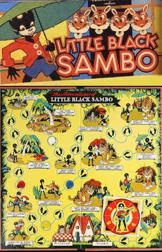 Little Black Sambo, a sort of jungle child, gets chased around by tigers and stuff and once upon a time kids thought this was fun. *Hangs head in despair.*