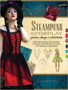 Steampunk - Steampunk & Cosplay Fashion Design & Illustration: More than 50 ideas for learning to design your own Neo-Victorian costumes and accessories (Learn to Draw) Steampunk Cosplay, Steampunk Book, Steampunk Fashion, Steampunk Clothing, Fashion Basics, Fashion Terms, Steampunk Characters, Fyre Festival, Become A Fashion Designer