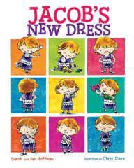 Jacob's New Dress by Sarah Hoffman, Ian Hoffman, Chris Case | | 9780807563731 | Hardcover | Barnes & Noble