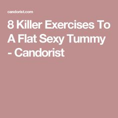 8 Killer Exercises To A Flat Sexy Tummy - Candorist