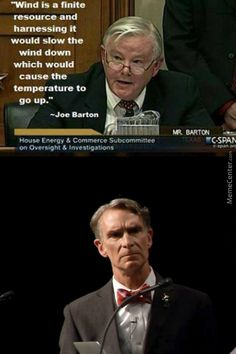 """""""Wind is a finite resource and harnessing it would slow the wind down which would cause the temperature to go up.""""  ~ Congressman Joe Barton  [follow this link to find a short video and analysis exploring how doubt is introduced in discourses about the state of the environment: http://www.thesociologicalcinema.com/1/post/2014/04/fake-science-and-the-social-construction-of-knowledge.html]"""