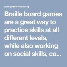 Braille board games are a great way to practice skills at all different levels, while also working on social skills, counting, and more!