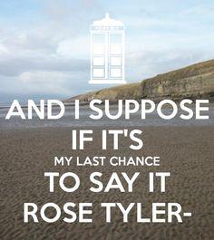 Rose Tyler... I...