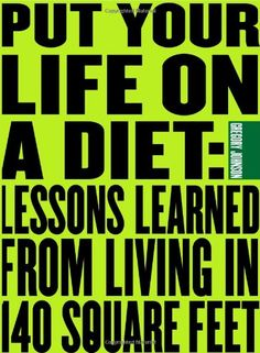 Put Your Life On a Diet: Lessons Learned from Living in 140 Square Feet by Gregory Paul Johnson http://www.amazon.com/dp/1423603176/ref=cm_sw_r_pi_dp_EPfUtb1MFADDFS0C