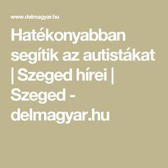 Hatékonyabban segítik az autistákat | Szeged hírei | Szeged - delmagyar.hu