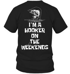 FISHING I'M A HOOKER ON THE WEEKENDS - BACK Fishing Shop, Best Fishing, Kayak Fishing, Fishing Apparel, Fishing Shirts, Fishing Videos, Fishing Outfits, Fish Design, Not Good Enough