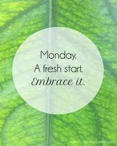Monday. A fresh start. Embrace it...! #MondayMotivation #quote