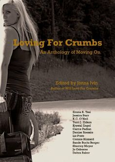 Loving For Crumbs - An Anthology of Moving On http://www.amazon.com/dp/B0090SK8OG/ref=cm_sw_r_pi_dp_I0kOqb073WJZ0