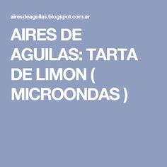 AIRES DE AGUILAS: TARTA DE LIMON  (  MICROONDAS )