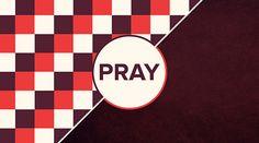 Pray | series graphic | design | church design  http://cornerstoneweb.org/sermons/