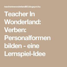 Teacher In Wonderland: Verben: Personalformen bilden - eine Lernspiel-Idee
