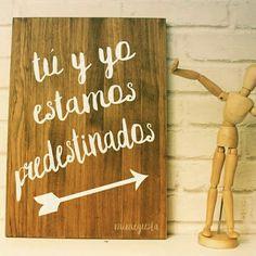 Tu y yo estamos predestinados. Carteles madera personalizados y con personalidad. www.mimegusta.com   handmade