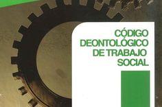 El código deontológico de Trabajo Social. El Trabajo Social. Qué es el Trabajo Social. La ética en Trabajo Social. El código deontológico de Trabajo Social