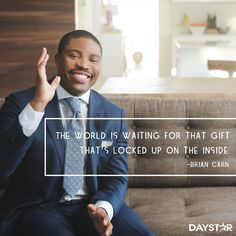 """""""The world is waiting for that gift that's locked up on the inside."""" -Brian Carn [Daystar.com]"""