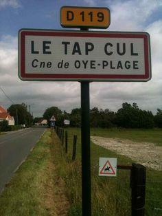 LE TAP CUL : Lieu-dit sur la Commune de Oye-Plage, Pas-de-Calais, sur la D119 entre Calais et Dunkerque ...  un nom qui nous faisait bien rire avec mes cousins, cousines car c'est sur l'ancienne route qui nous menait en Belgique, à la Panne pour aller manger une bonne gaufre ou glace, et les hommes boire une bonne Gueuze ! ...et acheter leur tabac ... et faire le plein d'essence car c'était bien moins cher en Belgique dans les années 50.