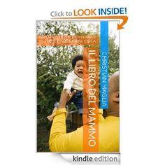 Il Mammo del 2000 vi da il benvenuto. Se avete appena ricevuto la notizia di aspettare un bambino, allacciate le cinture, sta per partire un viaggio che vi cambierà la vita.  Queste pagine sono il frutto di una ricerca durata 9 mesi e 30 giorni e cioè dalla notizia della gravidanza fino al primo mese di Martina.  Il libro del Mammo di Christian Maglia, disponibile su Amazon per Kindle, iPhone, iPad e telefoni e tablet Android  a 2,99 euro e GRATIS fino al 17 Novembre!