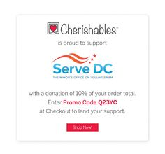 Use Promo Code Q23YC on Cherishables.com and have 10% of your order donated to Serve DC.