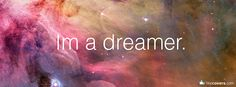Im a dreamer Cool Facebook Covers, Cover Pics For Facebook, Fb Covers, Facebook Art, Facebook Quotes, Facebook Image, Facebook Timeline Photos, Timeline Cover Photos, Cover Quotes
