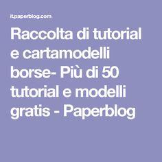 Raccolta di tutorial e cartamodelli borse- Più di 50 tutorial e modelli gratis - Paperblog