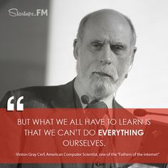 """Vinton Gray Cerf - One of the """"Fathers of the internet"""" with some awesome #wordstoliveby"""