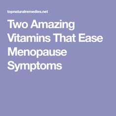 Two Amazing Vitamins That Ease Menopause Symptoms
