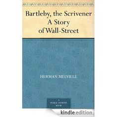 Everything old is new again: Bartleby the Scrivener, a Story of Wall Street by Herman Melville