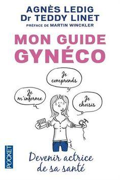 Mon guide gynéco : devenir actrice de sa santé / Agnès Ledig et Teddy Linet ; illustrations de Jack Koch. 618.1 LED