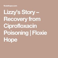Lizzy's Story – Recovery from Ciprofloxacin Poisoning | Floxie Hope