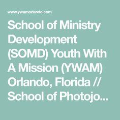 School of Ministry Development (SOMD) Youth With A Mission (YWAM) Orlando, Florida // School of Photojournalism