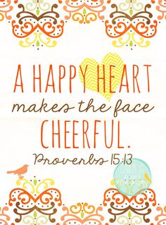 Proverbs 15:13 happy bible verses, scriptures happiness, heart happy quotes, a happy heart, proverb 1513, happi heart, happy hearts, happiness verses, happy heart quotes